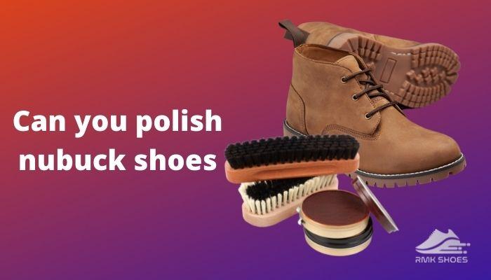 can-you-polish-nubuck-shoes
