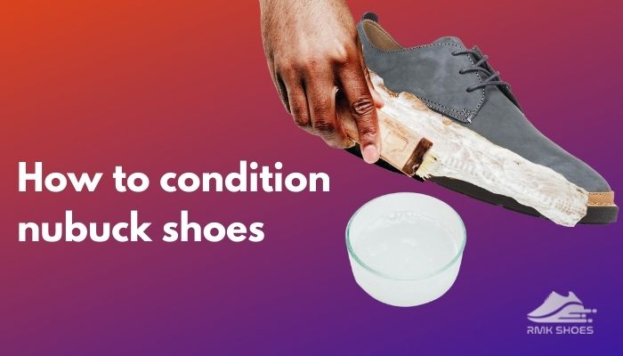 how-to-condition-nubuck-shoes