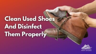 clean-used-shoes-and-disinfect-them-properly