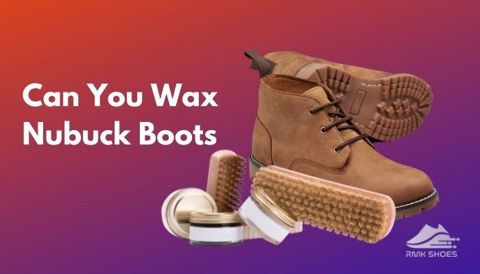 can-you-wax-nubuck-boots