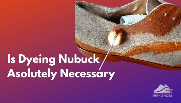 is-dyeing-nubuck-absolutely-necessary