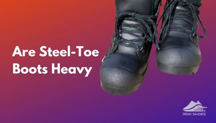 are-steel-toe-boots-heavy