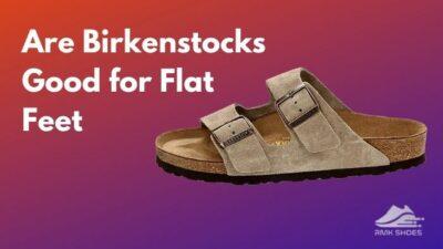 are-birkenstocks-good-for-flat-feet