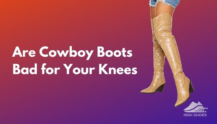 are-cowboy-boots-bad-for-your-knees