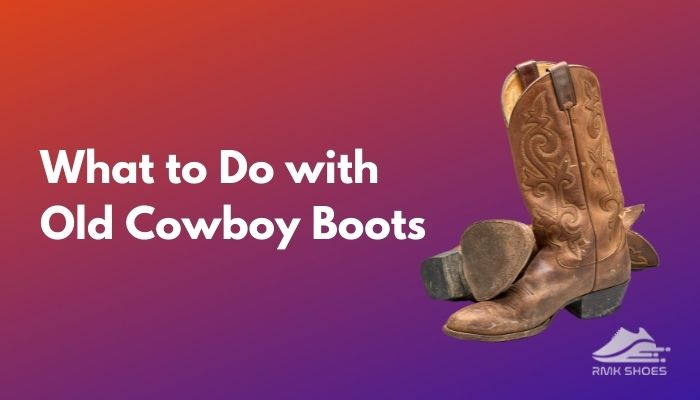 what-to-do-with-old-cowboy-boots