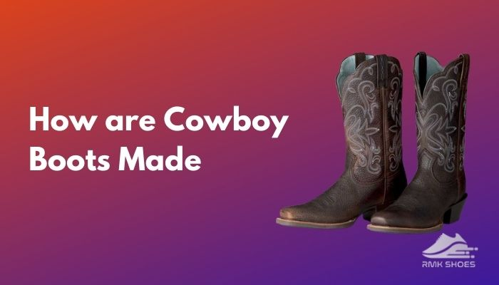 how-are-cowboy-boots-made
