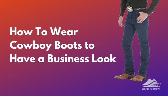 how-to-wear-cowboy-boots-to-have-a-business-look