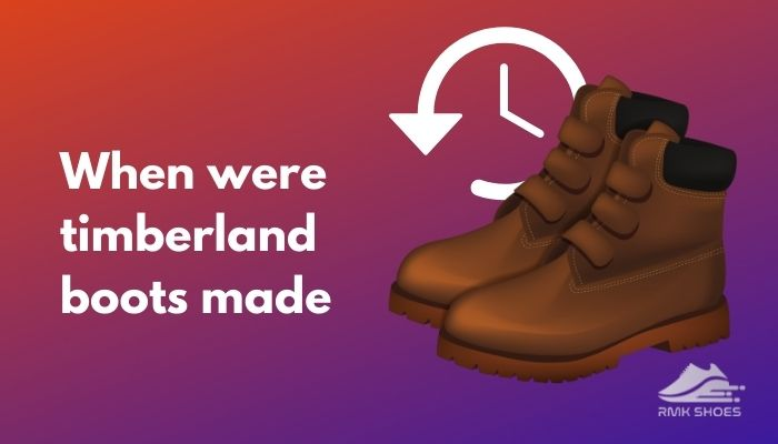 when-were-timberland-boots-made