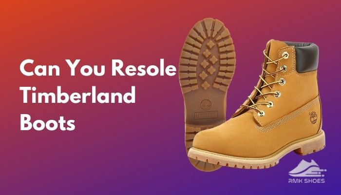 can-you-resole-timberland-boots