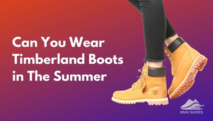 can-you-wear-timberland-boots-in-the-summer