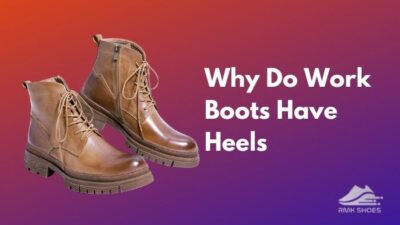 why-do-work-boots-have-heels